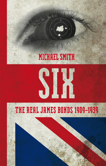 Six - The Real James Bonds 1909-1939 - cover