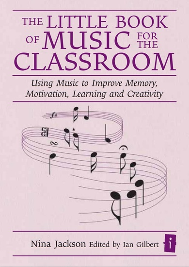 The Little Book of Music for the Classroom - Using music to improve memory motivation learning and creativity - cover