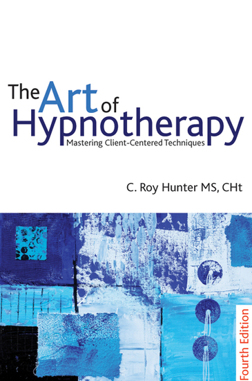 The Art of Hypnotherapy - Mastering Client Centered Techniques: 4th edition - cover