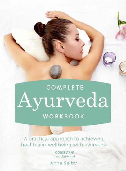 Complete Ayurveda Workbook - A practical approach to achieving health and wellbeing with ayurveda - cover