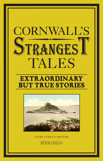 Cornwall's Strangest Tales - Extraordinary but true stories - cover