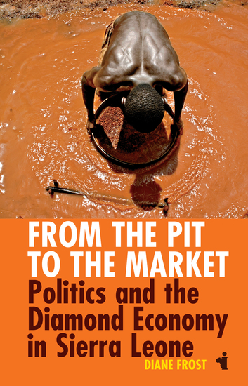 From the Pit to the Market - Politics and the Diamond Economy in Sierra Leone - cover