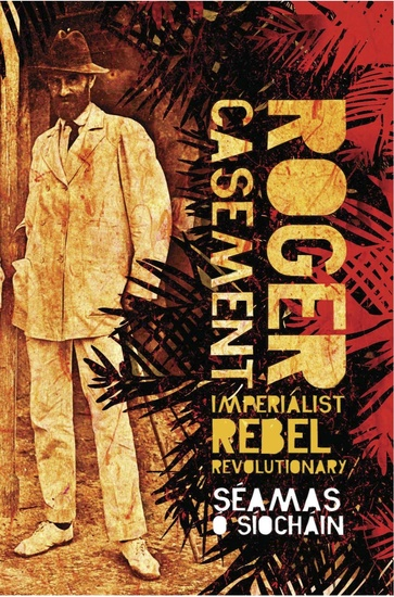 Roger Casement - Imperialist Rebel Revolutionary - cover