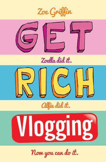 Get Rich Vlogging - Zoella Did It Alfie Did It Now You Can Do It - cover