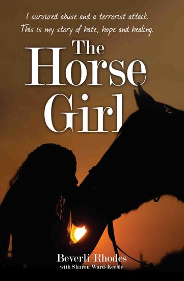 The Horse Girl - I survived abuse and a terrorist attack This is my story of hope and redemption - cover