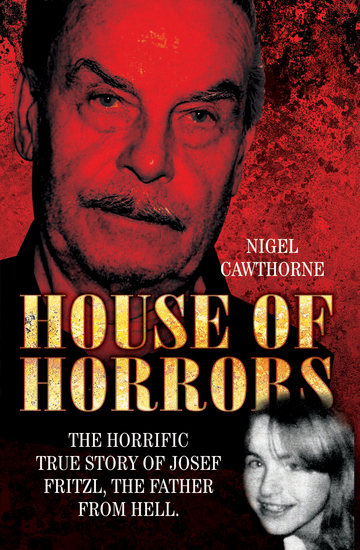 House of Horrors - The Horrific True Story of Josef Fritzl The Father From Hell - cover