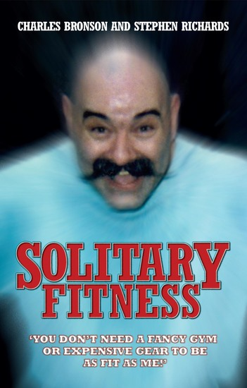 Solitary Fitness - You Don't Need a Fancy Gym or Expensive Gear to be as Fit as Me - cover