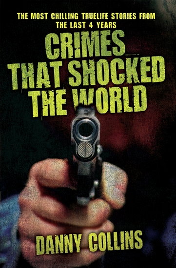 Crimes That Shocked The World - The Most Chilling True-Life Stories From the Last 40 Years - cover