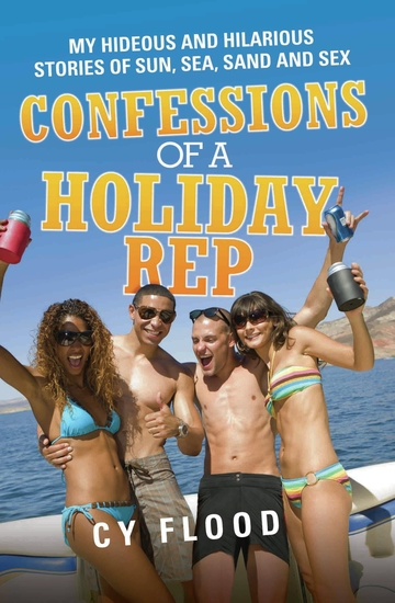 Confessions of a Holiday Rep - My Hideous and Hilarious Stories of Sun Sea Sand and Sex - cover