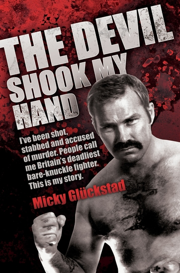 The Devil Shook My Hand - I've Been Shot Stabbed and Accused of Murder People Call Me Britain's Deadliest Bare-Knuckle Fighter This is My Story - cover