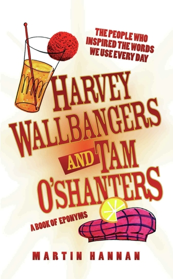 Harvey Wallbangers and Tam O'Shanters - A Book of Eponyms - The People Who Inspired the Words We Use Every Day - cover