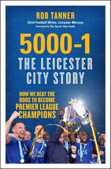 5000-1: The Leicester City Story - How We Beat the Odds to Become Premier League Champions - cover