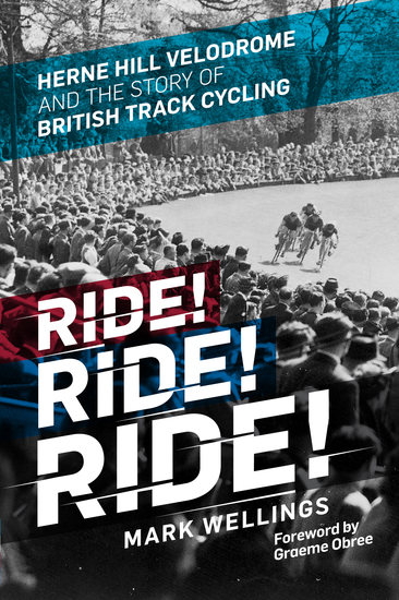 Ride! Ride! Ride! - Herne Hill Velodrome and the Story of British Track Cycling - cover