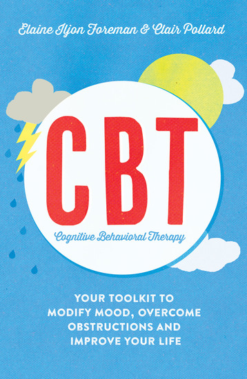Cognitive Behavioural Therapy (CBT) - Your Toolkit to Modify Mood Overcome Obstructions and Improve Your Life - cover