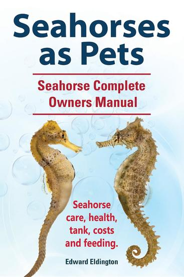 Seahorses as Pets Seahorse Complete Owners Manual Seahorse care health tank costs and feeding - cover