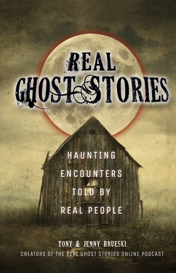 Real Ghost Stories - Haunting Encounters Told by Real People - cover
