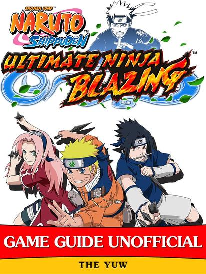 Naruto Shippuden Ultimate Ninja Blazing Game Guide Unofficial - cover