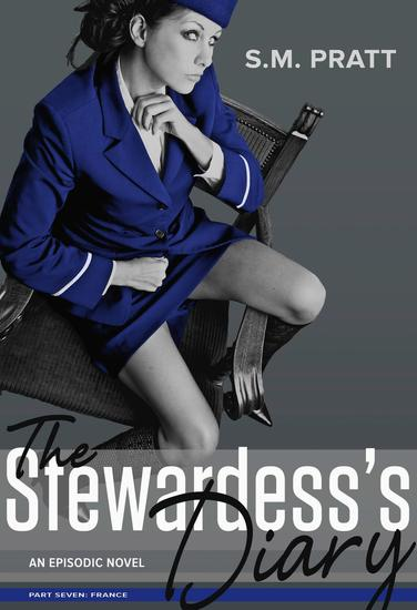 The Stewardess's Diary - Part Seven: France - The Stewardess's Diary #7 - cover