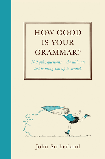 How Good is Your Grammar? - 100 quiz questions - The ultimate test to bring you up to scratch - cover