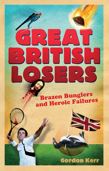Great British Losers - Brazen Bunglers and Heroic Failures - cover