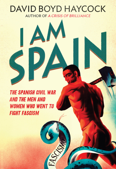 I am Spain - The Spanish Civil War and the Men and Women who went to Fight Fascism - cover