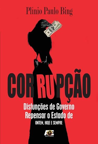 Corrupção - Disfunções de Governo Repensar o Estado de ontem hoje e sempre - cover