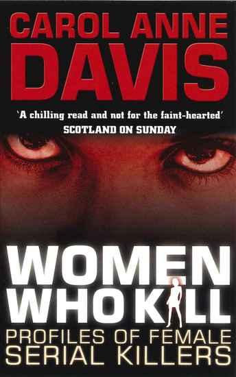 Women Who Kill - Profiles of Female Serial Killers - cover