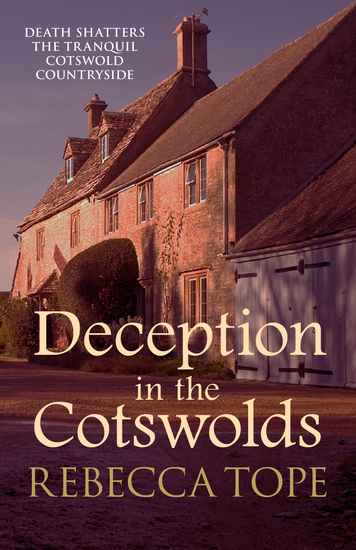 Deception in the Cotswolds - Death shatters the tranquil Cotswold countryside - cover