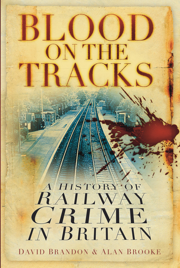 Blood on the Tracks - A History of Railway Crime in Britain - cover