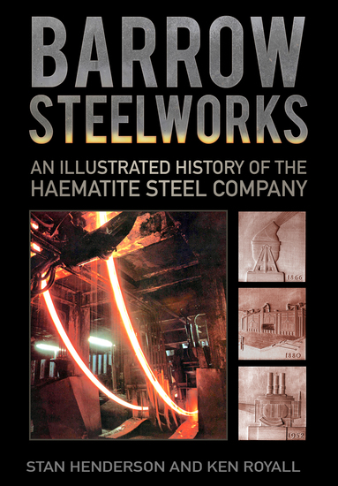 Barrow Steelworks - An Illustrated History of the Haematite Steel Company - cover