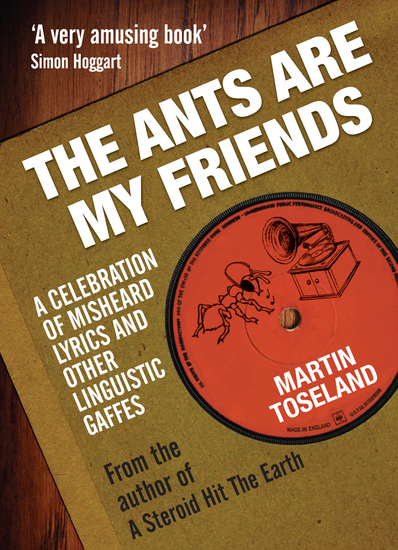 The Ants Are My Friends - Misheard Lyrics Malapropisms Eggcorns and Other Linguistic Gaffes - cover