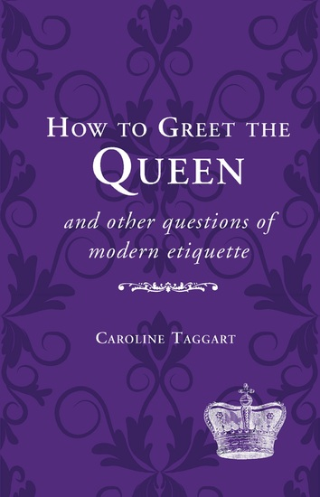 How to Greet the Queen - and Other Questions of Modern Etiquette - cover
