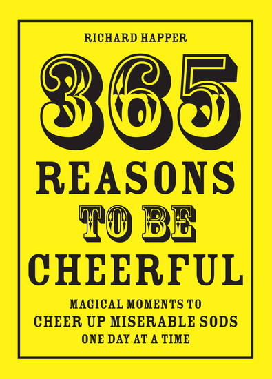 365 Reasons To Be Cheerful - Magical Moments to Cheer Up Miserable Sods One Day at a Time - cover