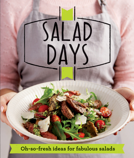 Salad Days - Oh-so-fresh ideas for fabulous salads - cover