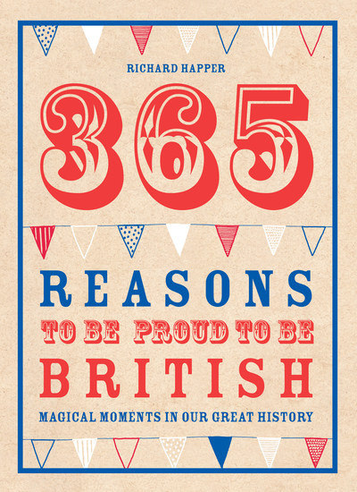 365 Reasons To Be Proud To Be British - Magical moments in our great history - cover