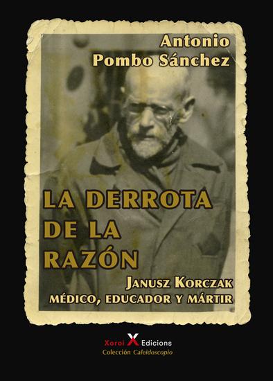 La derrota de la razón - Janusz Korczak: médico educador y mártir - cover