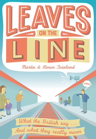Leaves on the Line - What the British say And what they really mean - cover