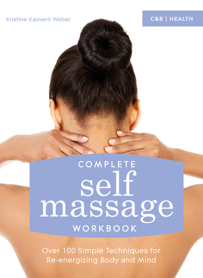 Complete Self Massage Workbook - Over 100 Simple Techniques for Re-energizing Body and Mind - cover