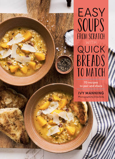 Easy Soups from Scratch with Quick Breads to Match - 70 Recipes to Pair and Share - cover