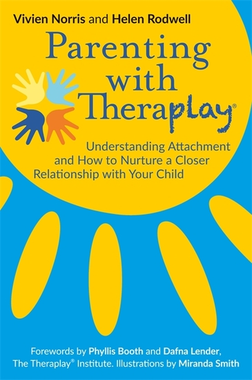 Parenting with Theraplay® - Understanding Attachment and How to Nurture a Closer Relationship with Your Child - cover