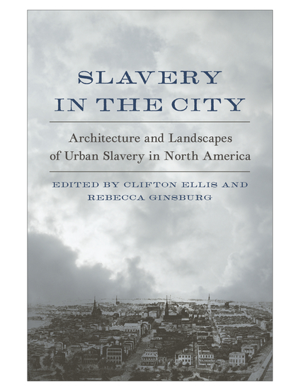 Slavery in the City - Architecture and Landscapes of Urban Slavery in North America - cover