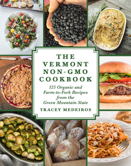 The Vermont Non-GMO Cookbook - 125 Organic and Farm-to-Fork Recipes from the Green Mountain State - cover