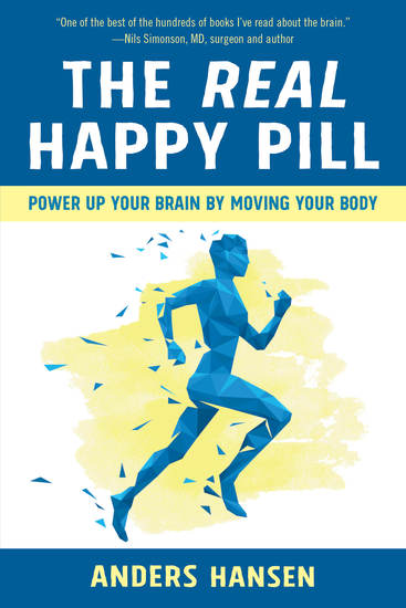 The Real Happy Pill - Power Up Your Brain by Moving Your Body - cover
