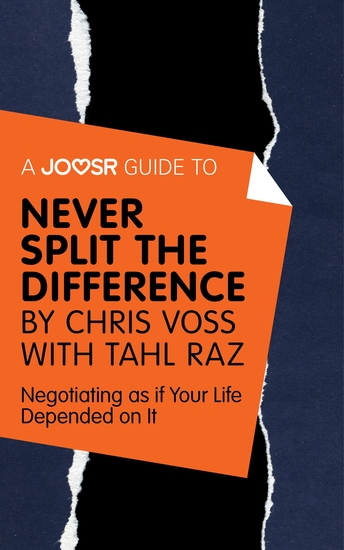 A Joosr Guide to Never Split the Difference by Chris Voss with Tahl Raz - Negotiating as if Your Life Depended on It - cover