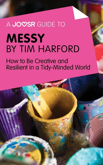A Joosr Guide to Messy by Tim Harford - How to Be Creative and Resilient in a Tidy-Minded World - cover