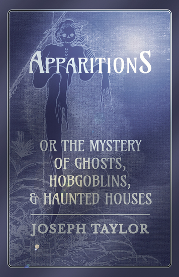 Apparitions; or The Mystery of Ghosts Hobgoblins and Haunted Houses - cover