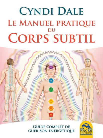 Le manuel pratique du corps subtil - Guide complet de guérison énergétique - cover