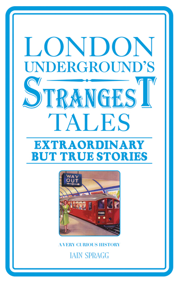 London Underground's Strangest Tales - Extraordinary but true stories - cover