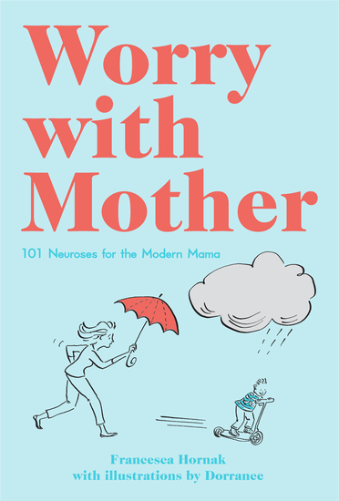Worry with Mother - 101 Neuroses for the Modern Mama - cover