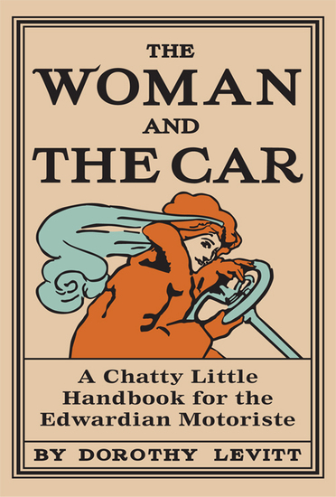 Woman and the Car 1909 - A Chatty Little Handbook for all Women Who Want to Motor - cover
